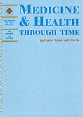 Medicine and Health Through Time Teachers Book by Ian Coulson, Ian Dawson, Schools History Project