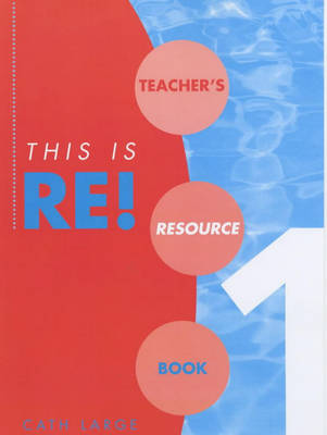 This is RE! Teacher's Resource Book by Cath Large