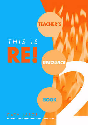 This is RE! Teacher's Resource Book by Julia Ingham, Andrea Parker, Cath Large