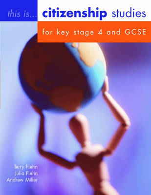 This is Citizenship! Student's Book Citizenship Studies for Key Stage 4 and GCSE by Terry Fiehn, Julia Fiehn, Andrew Miller