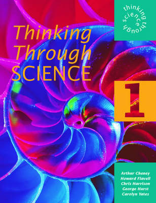 Thinking Through Science 1 Pupil's Book Pupil's Book by Arthur Cheney, Howard Flavell, Chris Harrison, George Hurst