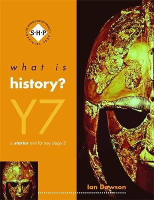 What is History? Year 7 Pupil's Book A Starter Unit for KS3 by Ian Dawson
