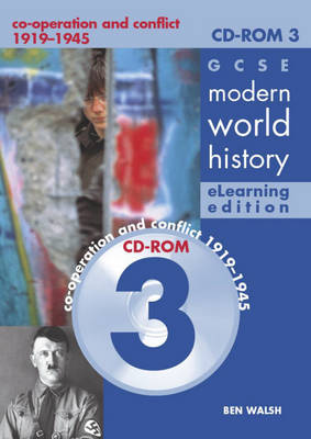 GCSE Modern World History Elearning Edition CDROM 3: Co-operation and Conflict 1919-1945 by Ben Walsh
