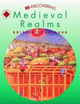 Re-discovering Medieval Realms Students' Book Britain, 1066-1500 by Colin Shephard, Alan Large