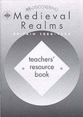 Re-discovering Medieval Realms Teacher's Book Britain, 1066-1500 by Colin Shephard, Alan Large