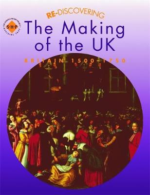 Re-discovering the Making of the UK: Britain 1500-1750 by Tim Lomas, Colin Shephard