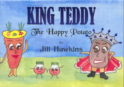 King Teddy, the Happy Potato by Jill Hawkins
