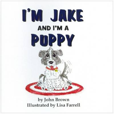 I'm Jake and I'm a Puppy by John Brown