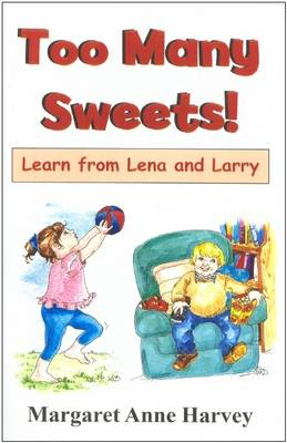 Too Many Sweets! Learn from Lena and Larry by Margaret Anne Harvey