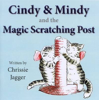 Cindy and Mindy and the Magic Scratching Post by Chrissie Jagger