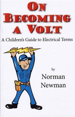 On Becoming a Volt A Children's Guide to Electrical Terms by Norman Newman