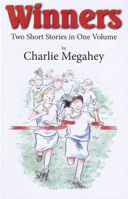 Winners Two Short Stories in One Volume by Charlie Megahey