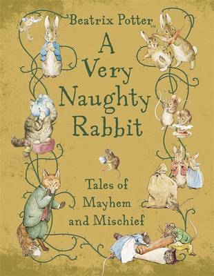 A Very Naughty Rabbit Tales of Mayhem and Mischief by Beatrix Potter