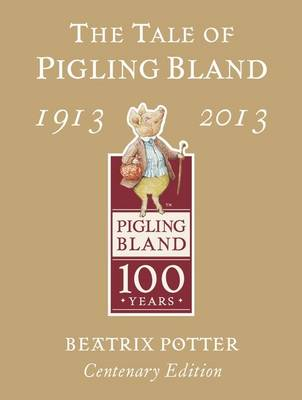 The Tale of Pigling Bland 1913-2013 by Beatrix Potter