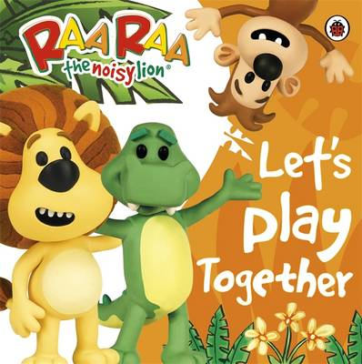 Raa Raa the Noisy Lion: Let's Play Together by