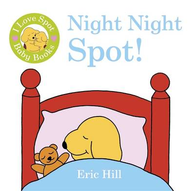 I Love Spot Baby Books: Night Night Spot by Eric Hill