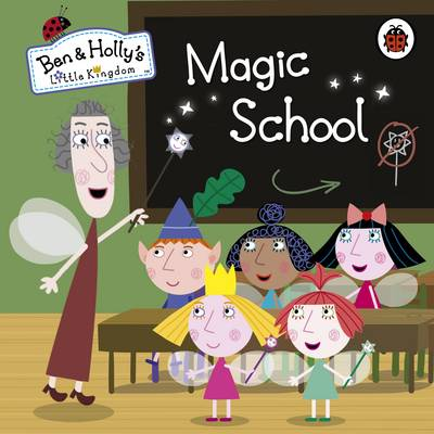 Ben and Holly's Little Kingdom: Magic School by