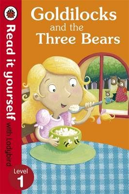 Goldilocks and the Three Bears - Read it Yourself with Ladybird Level 1 by Marina Le Ray