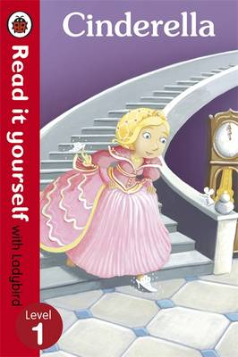 Cinderella - Read it Yourself with Ladybird Level 1 by