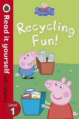 Peppa Pig: Recycling Fun - Read it Yourself with Ladybird Level 1 by