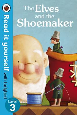 The Elves and the Shoemaker - Read it Yourself with Ladybird Level 3 by
