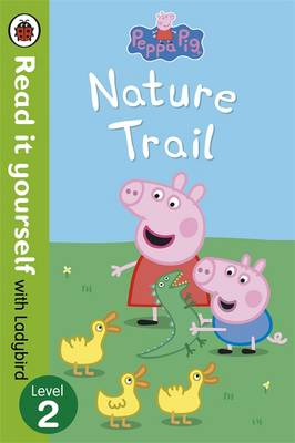 Peppa Pig: Nature Trail - Read it Yourself with Ladybird Level 2 by