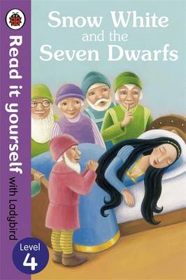 Snow White and the Seven Dwarfs - Read it Yourself with Ladybird Level 4 by Tanya Maiboroda