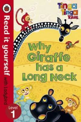 Tinga Tinga Tales: Why Giraffe Has a Long Neck - Read it Yourself with Ladybird Level 1 by
