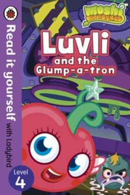 Moshi Monsters: Luvli and the Glump-a-tron - Read it Yourself with Ladybird Level 4 by