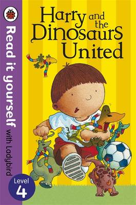 Harry and the Dinosaurs United - Read it Yourself with Ladybird Level 4 by Ian Whybrow