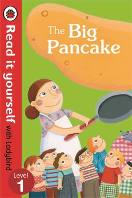 The Big Pancake: Read it Yourself with Ladybird Level 1 by