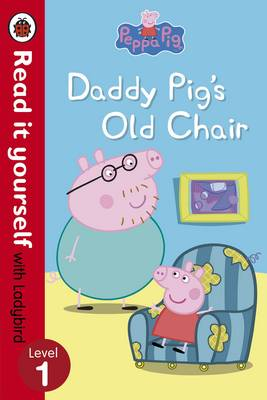 Peppa Pig: Daddy Pig's Old Chair - Read it Yourself with Ladybird by