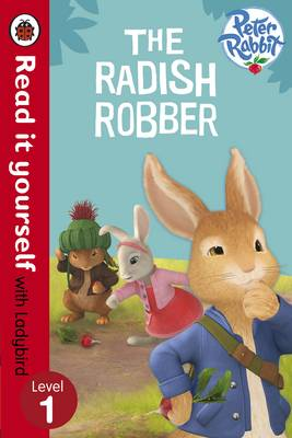 Read It Yourself With Ladybird: Level 1: Peter Rabbit Animation: The Radish Robber by Ladybird
