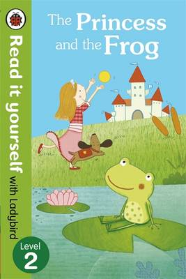 The Princess and the Frog - Read it Yourself with Ladybird Level 2 by