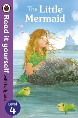 The Little Mermaid - Read it Yourself with Ladybird Level 4 by