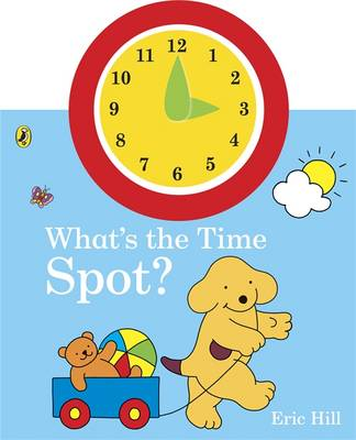 What's the Time, Spot? by Eric Hill