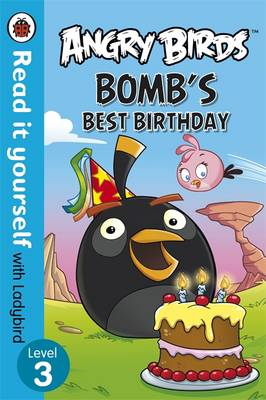 Angry Birds: Bomb's Best Birthday - Read it Yourself with Ladybird by