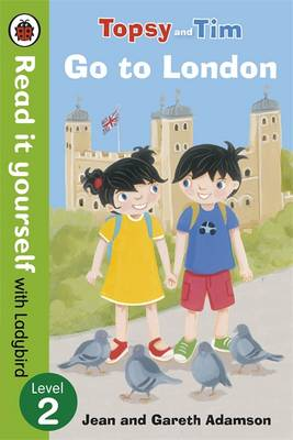 Topsy and Tim: Go to London - Read it Yourself with Ladybird Level 2 by