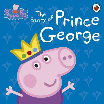 Peppa Pig: the Story of Prince George by