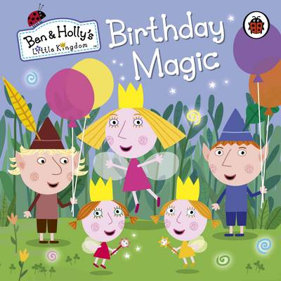 Ben And Holly's Little Kingdom: Birthday Magic by Ladybird