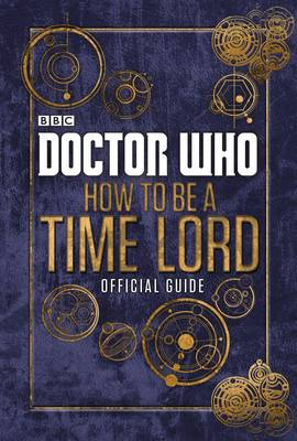 Doctor Who: How To Be A Timelord: The Official Guide by