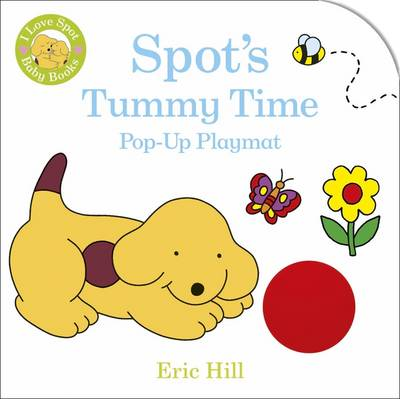 Spot's Tummy Time Pop-up Playmat by Eric Hill