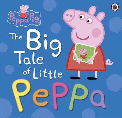Peppa Pig: The Big Tale Of Little Peppa by Ladybird
