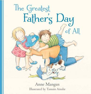 The Greatest Father's Day of All by Anne Mangan