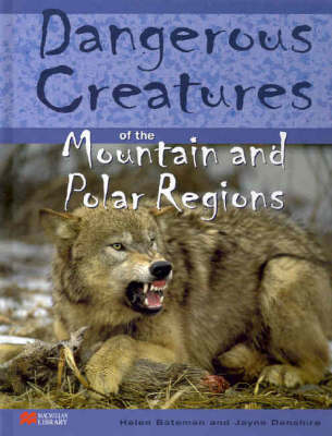 Dangerous Creatures Mountains and Polar Regions Macmillan Library by Helen Bateman, Jayne Denshire