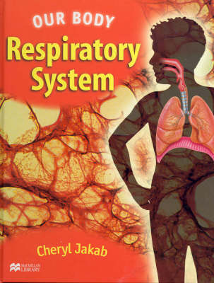 The Respiratory System by Cheryl Jakab