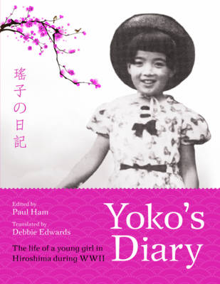 Yoko's Diary The Life of a Young Girl in Hiroshima During WWII by Paul Ham