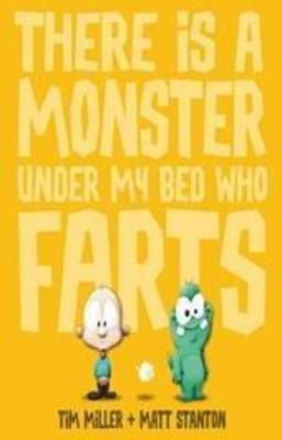 There is a Monster Under My Bed Who Farts by Tim Miller