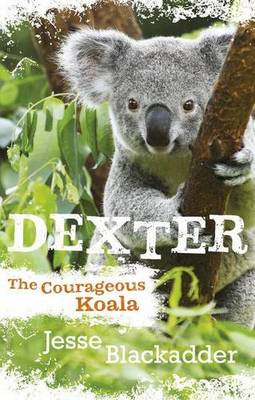 Dexter, the Courageous Koala by Jesse Blackadder