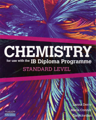 Chemistry for Use with the International Baccalaureate : Standard Level For Use with the IB Diploma Programme: Standard Level: Paperback + Student Cd-rom + Website by Lanna Derry, Maria Connor, Carol Jordan